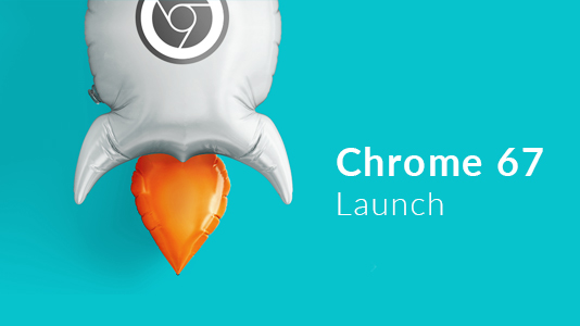 Chrome 67 launch