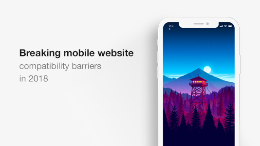 Breaking Mobile Website Compatibility Barriers In 2018