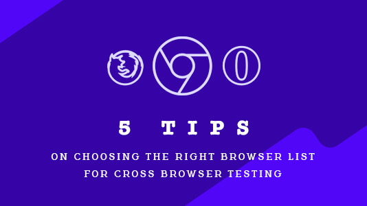 5 Tips on Choosing the Right browser list for Cross Browser Testing