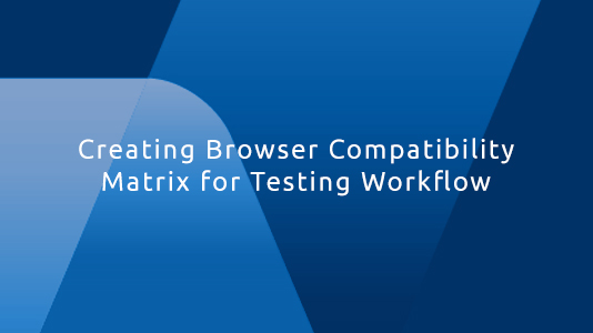 Creating Browser Compatibility Matrix for Testing Workflow