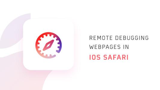 Remote Debugging Webpages In iOS Safari
