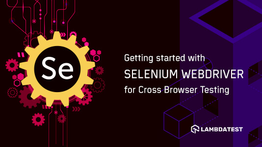 Selenium Webdriver Tutorial for Cross Browser Testing
