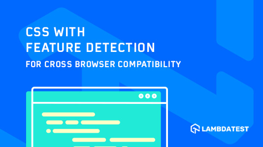 CSS With Feature Detection For Cross Browser Compatibility | LambdaTest