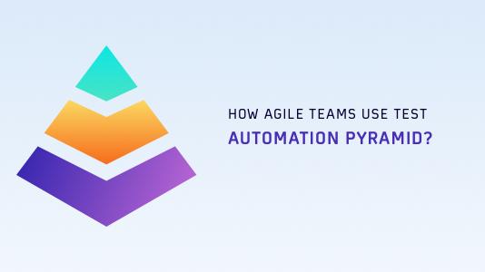 How Agile Teams Use Test Automation Pyramid