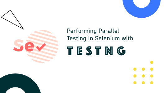 Speed Up Automated Parallel Testing In Selenium With TestNG