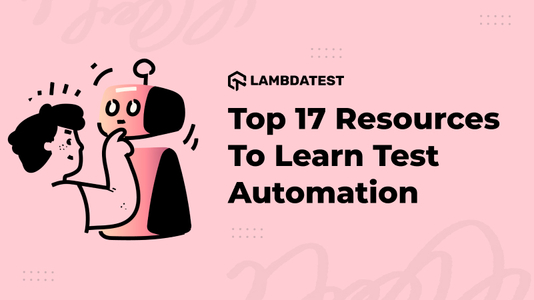 Top 17 Resources To Learn Test Automation
