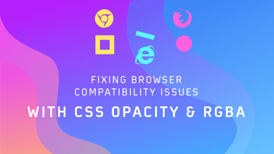Fixing Browser Compatibility Issues With CSS Opacity & RGBA