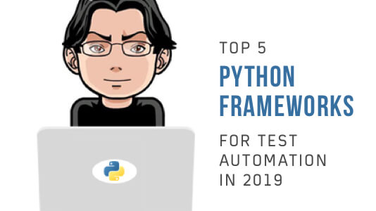 Top 5 Python Frameworks For Test Automation In 2019