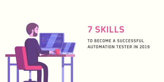 7 Skills To Become A Successful Automation Tester In 2019