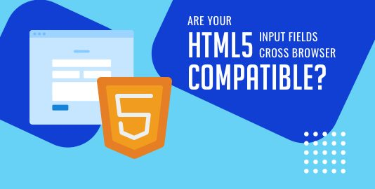 Are Your HTML5 Input Fields Cross Browser Compatible?