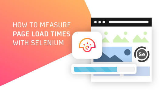 How To Measure Page Load Times With Selenium?