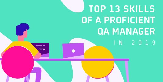 Top 13 Skills Of A Proficient QA Manager In 2019