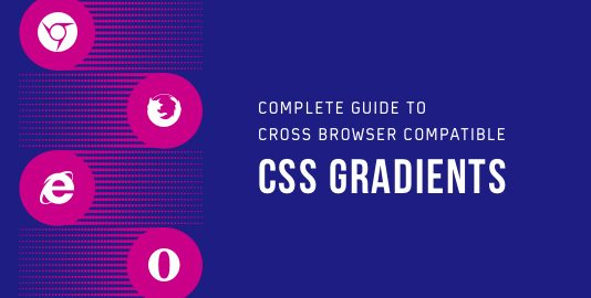 Complete Guide To Cross Browser Compatible CSS Gradients