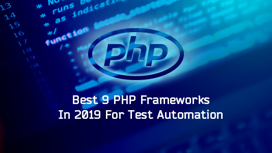 Best 9 PHP Frameworks In 2019 For Test Automation