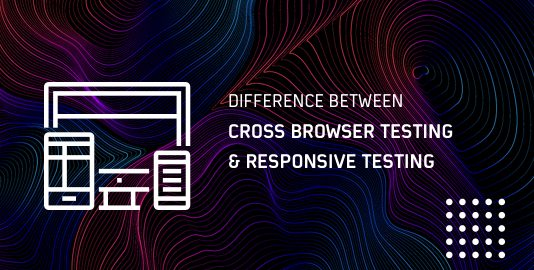 Understanding The Difference between Cross Browser Testing and Responsive Testing