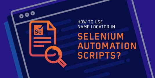 How To Use Name Locator In Selenium Automation Scripts?