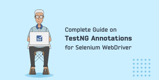Complete Guide On TestNG Annotations For Selenium WebDriver