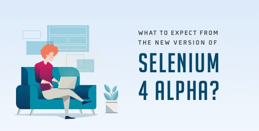 What To Expect From The New Version Of Selenium 4 Alpha?