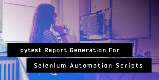 Pytest Report Generation For Selenium Automation Scripts