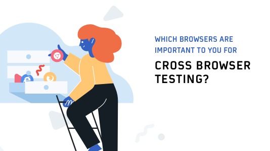 Which Browsers Are Important For Your Cross Browser Testing?