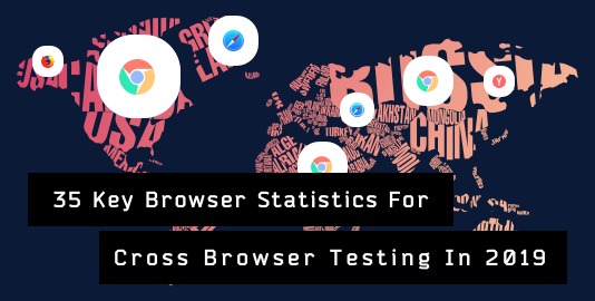 35 Key Browser Statistics For Cross Browser Testing In 2019