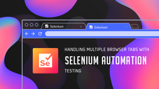 Handling Multiple Browser Tabs With Selenium Automation Testing