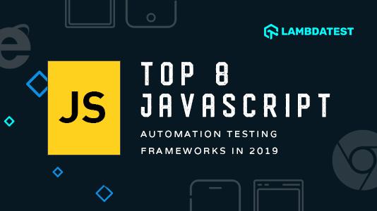 Top 8 JavaScript Automation Testing Frameworks