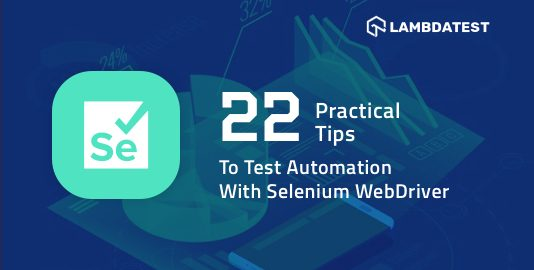 22 Practical Tips To Test Automation With Selenium WebDriver