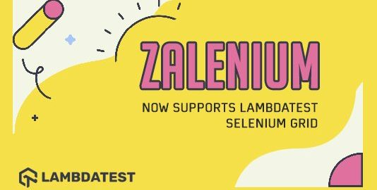 Zalenium Now Integrates With LambdaTest Selenium Grid