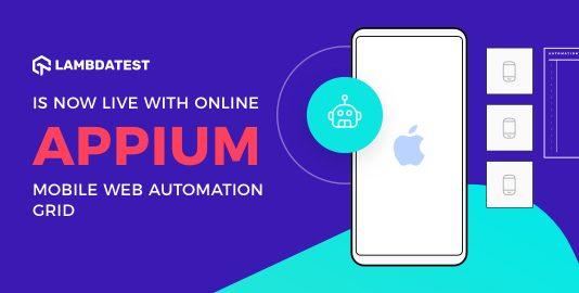 LambdaTest Goes Live With Online Appium Mobile Web Automation