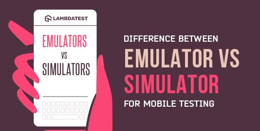 Difference Between Emulator vs Simulator For Mobile Testing