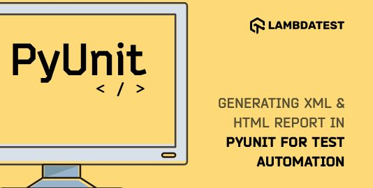 Generating XML And HTML Report In PyUnit For Test Automation