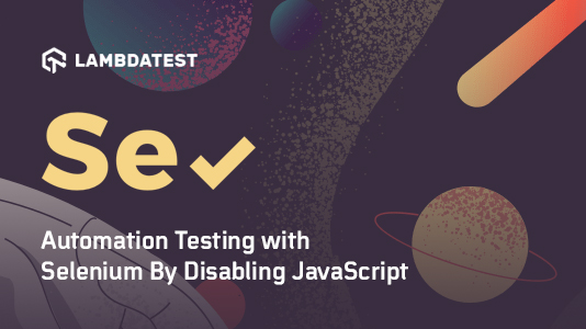 Selenium Automation Testing with Disabled JavaScript Settings