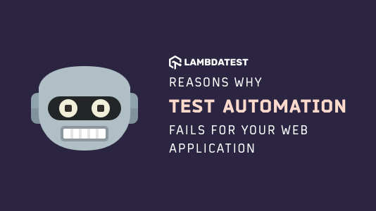 Reasons Why Test Automation Fails For Your Web Application