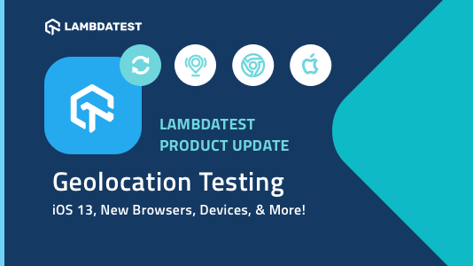 Geolocation Testing, iOS 12.4, New Browsers, Devices, and More!