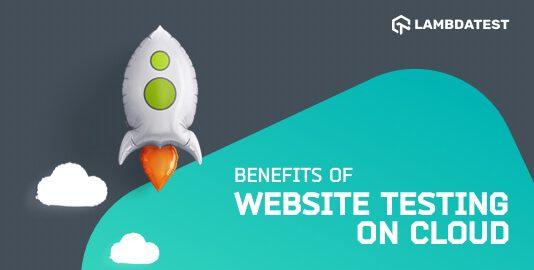 Benefits Of Website Testing On Cloud