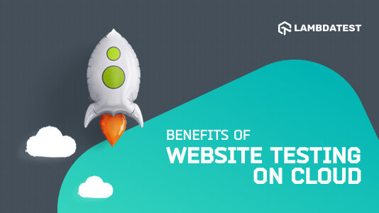 Benefits Of Website Testing On Cloud