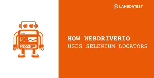 How WebdriverIO Uses Selenium Locators