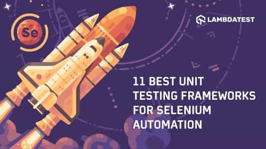 11 Best Unit Testing Frameworks For Selenium Automation