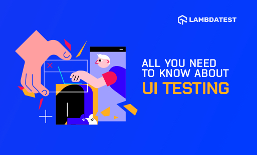 All You Need To Know About UI Testing