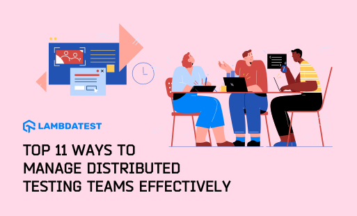 11 Ways To Manage Distributed Testing Teams Effectively