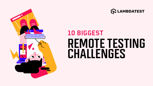 Biggest Remote Testing Challenges and Tips To Overcome Them)