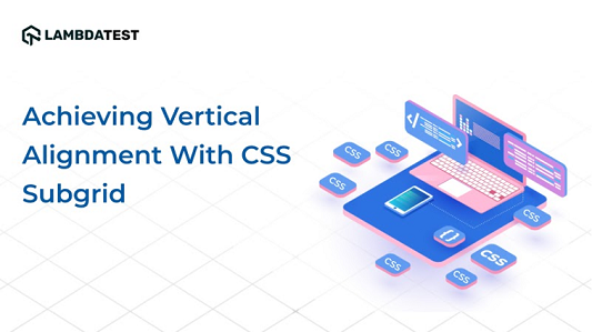 How Has Vertical Alignment become easy with CSS Subgrid?