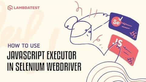 How To Use JavaScriptExecutor