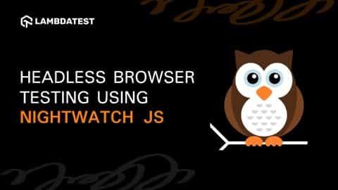 Headless Browser Testing Using Nightwatch JS